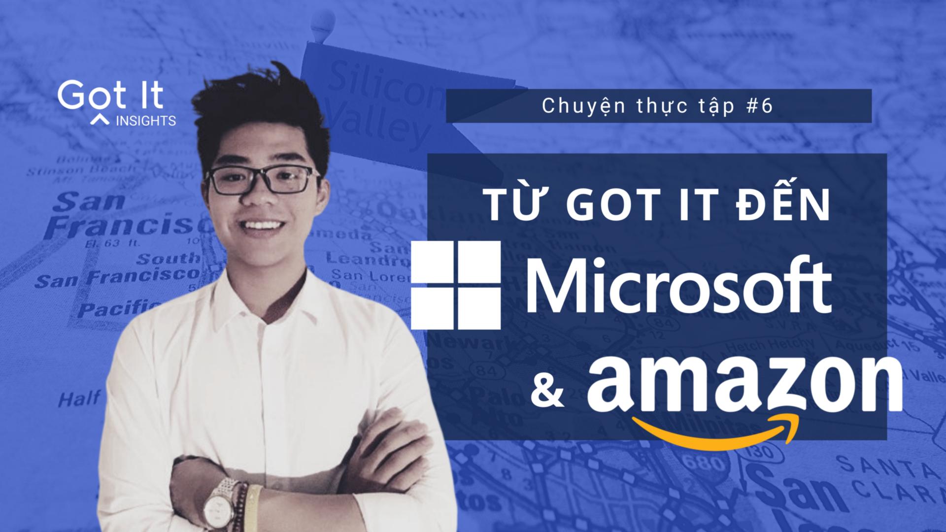 Từ thực tập sinh ở Got It, chàng trai 20 tuổi tiến thẳng đến Microsoft và Amazon!