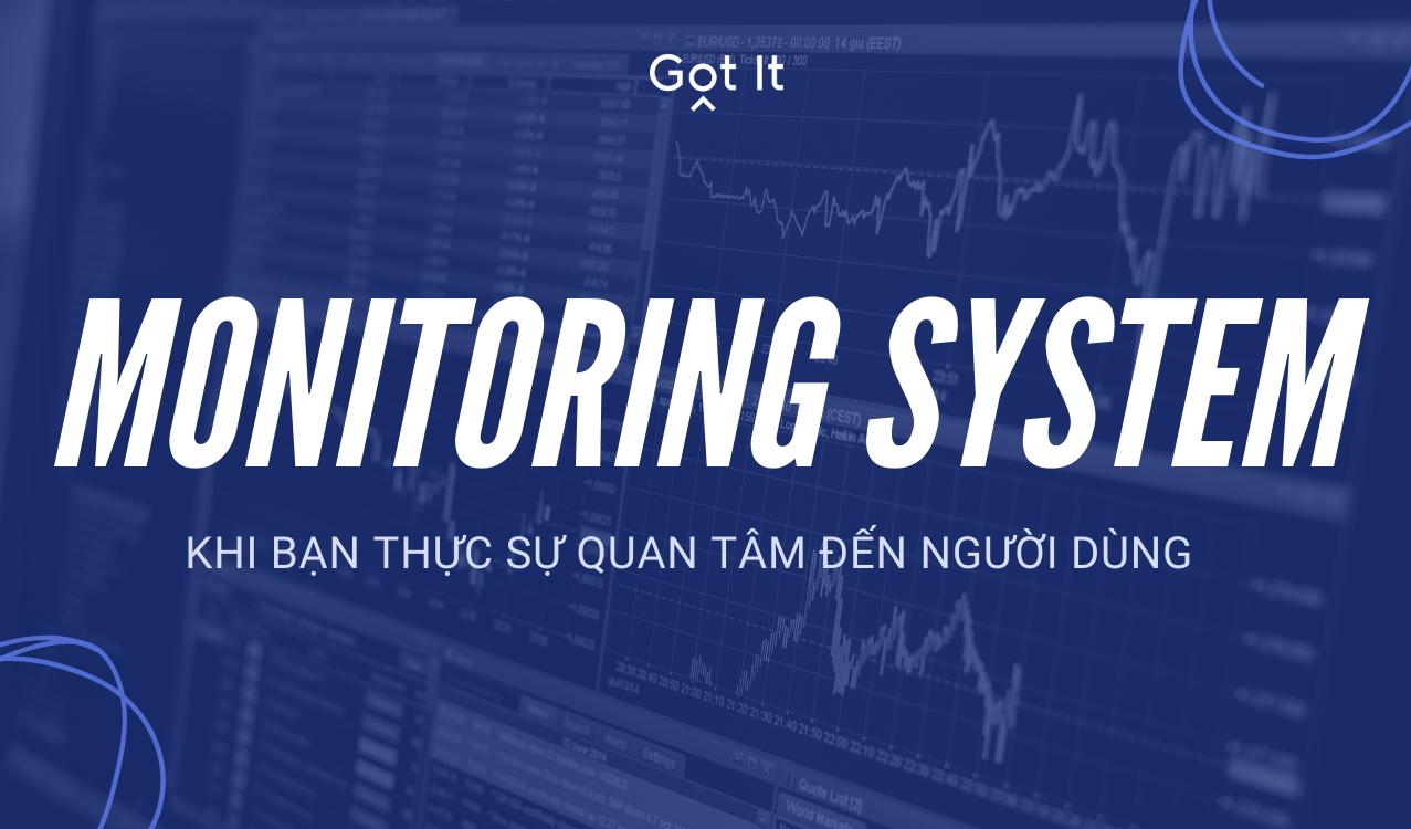 Monitoring System: Khi bạn thật sự quan tâm đến người dùng