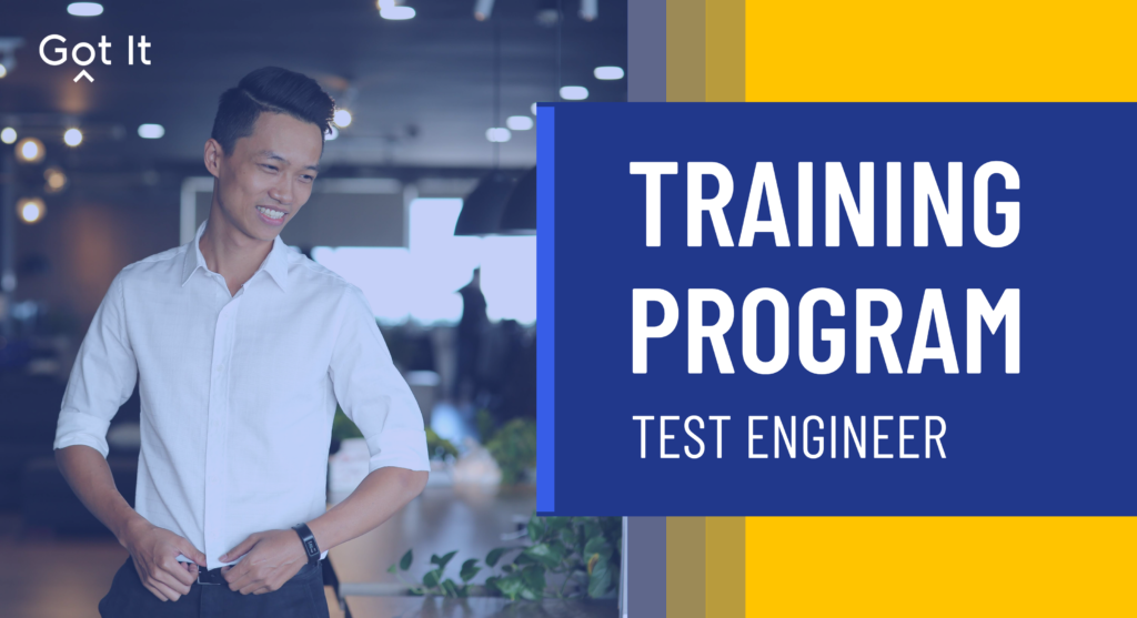 Test Engineer ở Got It được đào tạo thế nào?