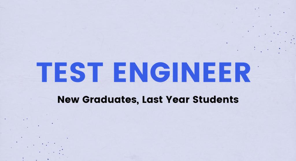Kỹ sư Kiểm thử – Test Engineer/Tester (New Graduates, Last Year Students)