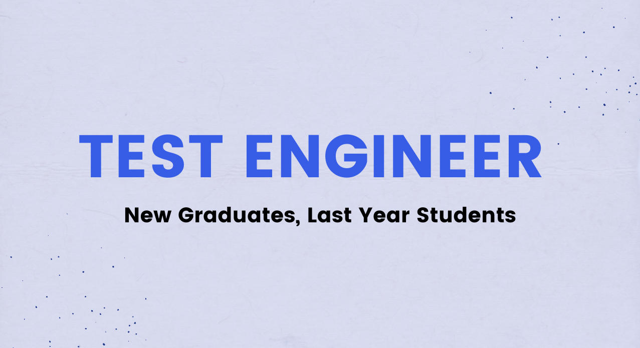 Test Engineer (New Graduates, Last Year Students)