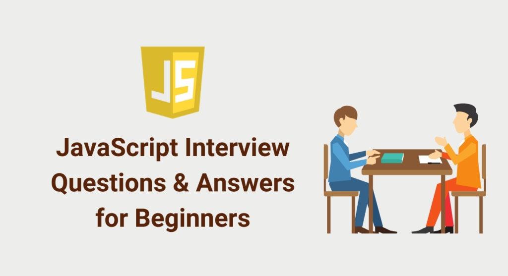 21 câu hỏi phỏng vấn JavaScript cho Beginners (có đáp án)