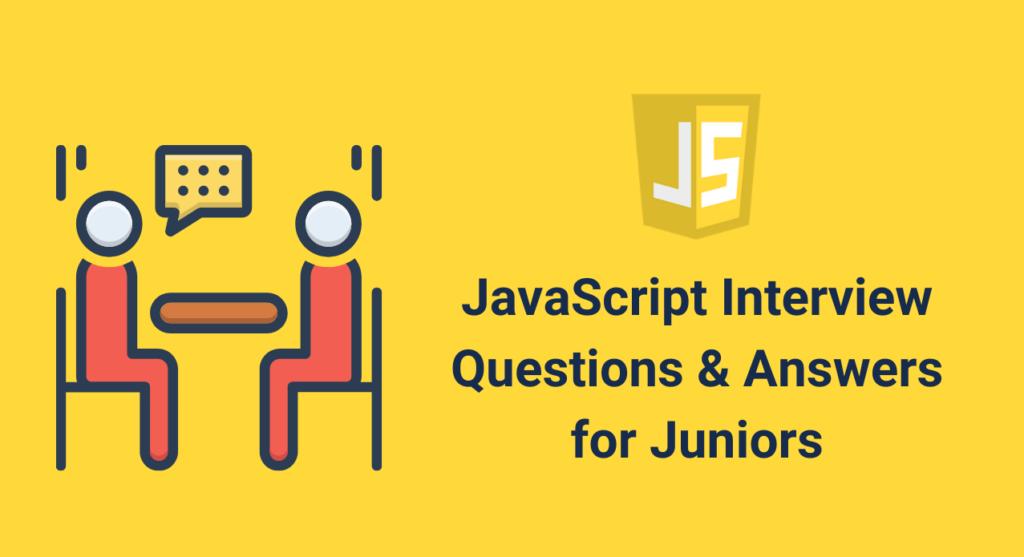 18 câu hỏi phỏng vấn JavaScript cho Juniors (có đáp án)